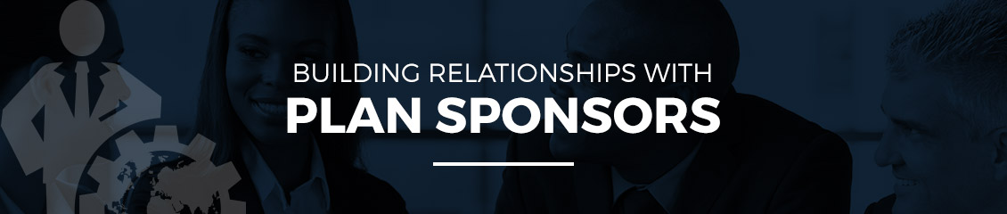 Building Relationships with Plan Sponsors